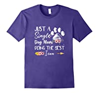 Just A Single Dog Mom Doing The Best I Can Funny Shirt Purple