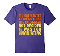 My Cat Wanted To Go As A Dog This Halloween Cute Funny Gift Shirts Purple