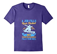 A Job Fills Your Pocket But Snowboarding Fills Your Soul T Shirt Purple