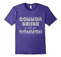 Common Sense Is Not So Common Shirts Purple