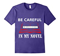 Be Careful Or You Ll End Up In My Novel Tshirt Book Author Purple