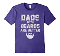 Dads With Beards Are Better Funny Fathers Day Gift T Shirt Purple
