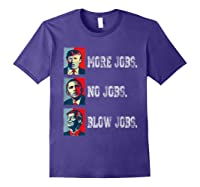 Trump More Jobs Obama No Jobs Clinton Blow Jobs Re Election T Shirt Purple