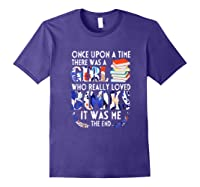 Once Upon A Time There Was A Girl Who Really Loved Books T Shirt Purple