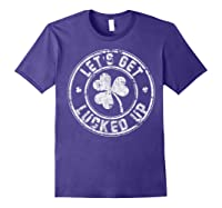 Let S Get Lucked Up Shirt Great Saint Patrick S Day Gift Purple
