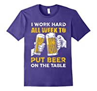 I Work Hard All Week To Put Beer On The Table T Shirt Purple