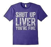 Shut Up Liver You Re Fine T Shirt Saint Patrick Day Gift Purple