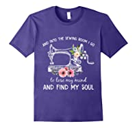 Into The Sewing Room I Go To Lose My Mind And Find My Soul T Shirt Purple