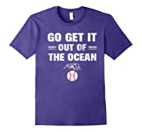 Go Get It Out Of The Ocean Baseball Lovers Gifts Shirts Purple