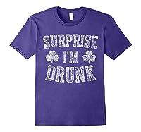 Surprise I M Drunk T Shirt Saint Patrick Day Gift Shirt Purple