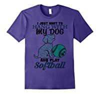 Just Want To Hang With My Dog And Play Softball Shirts Purple