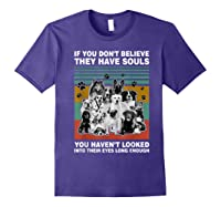 If You Don T Believe They Have Souls Tshirt Dog Lover Gifts T Shirt Purple