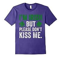 I M Irish Don T Kiss Me Saint Patricks Day Funny T Shirt Purple