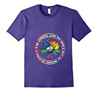 Be Careful Who You Hate It Could Be Someone Lgbt Gift Shirts Purple