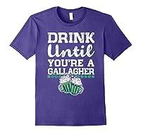 Drink Until You Re A Gallagher Saint Patrick S Day T Shirt Purple