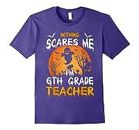 Nothing Scares Me I'm 6th Grade Tea Halloween Gift Shirts Purple