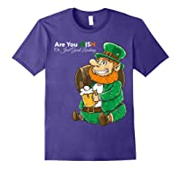 Are You Irish Or Just Good Looking St Patrick Beer Lover Tee T-shirt Purple