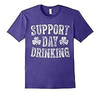 Support Day Drinking T Shirt Saint Patrick Day Gift Shirt Purple