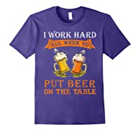 I Work Hard All Week To Put Beer On The Table Funny Beer Tsh Shirts Purple