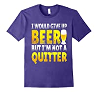 I Would Give Up Beer But I M Not A Quitter T Shirts Purple