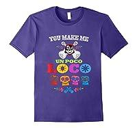 You Make Me Un Poco Loco Shirts Purple