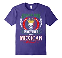 Kings Are Born In October With Mexican Blood Shirts Purple