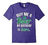 Funny Birthday Saint Patricks Day Buy Me A Beer T Shirt Purple