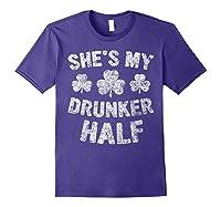 She S My Drunker Half T Shirt Saint Patrick Day Gift Shirt Purple