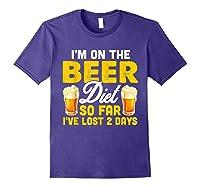 I M On The Beer Diet So Far I Ve Lost 2 Days T Shirt Purple