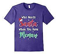 Who Needs Santa When You Have Memaw Christmas Shirts Purple
