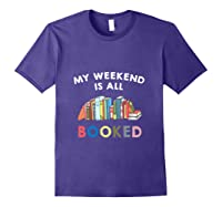 My Weekend Is All Booked Funny Reader Book Lover Writer T Shirt Purple