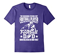 Behind Every Football Player Is A Football Dad Game Day Top T Shirt Purple
