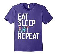 Eat Sleep Art Repeat T Shirt Funny Artist Creative Gift Purple