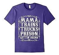Mama Trains Trucks Prison Gettin Drunk Country Music Gift T-shirt Purple