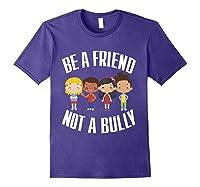 Anti Bullying Be A Friend Not A Bully Kindness T-shirt Purple