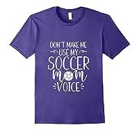 Don T Make Me Use My Soccer Mom Voice Goalie Mama Gift Shirts Purple