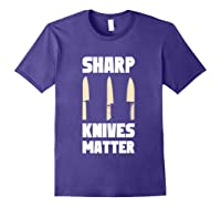 Sharp Knives Matter Chef Cooking Funny Culinary Chefs Gifts T Shirt Purple