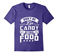 Funny Gift T Shirt Don T Be Eye Candy Be Soul Food Pullover Purple