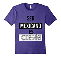 Being Mexican Is Chingon Shirts Purple
