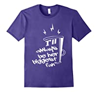 I'll Always Be Her Biggest Fan Cheer Mom Cheerleader Shirts Purple