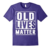 Old Lives Matter T-shirt 40th 50th 60th 70th Birthday Gift Purple
