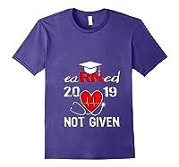 Earned Not Given Rn Registered Nurse 2019 Graduation T-shirt Purple