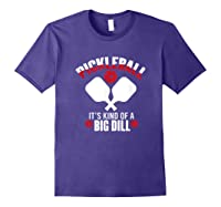 Pickleball It's Kind Of A Big Dill Shirts Purple