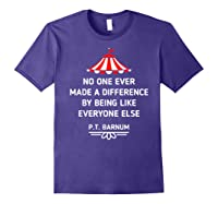 Barnum Quote No One Ever Made A Difference Shirts Purple
