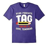 Dear Parents Tag Youre It Love Teas 2019 Last Day School Shirts Purple