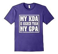 My Kda Is Higher Than My Gpa Shirts Purple