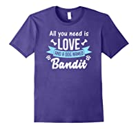 All You Need Is Love And A Dog Named Bandit Owner T Shirt Purple