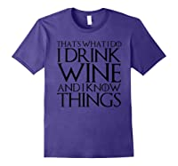 That's What I Do I Drink Wine And I Know Things T-shirt Purple