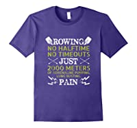 Funny Rowing T-shirt - No Halftime No Timeouts Rowing Tee Purple