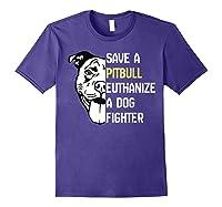 Save A Pitbull Euthanize A Dog Fighter Cool Shirts Purple